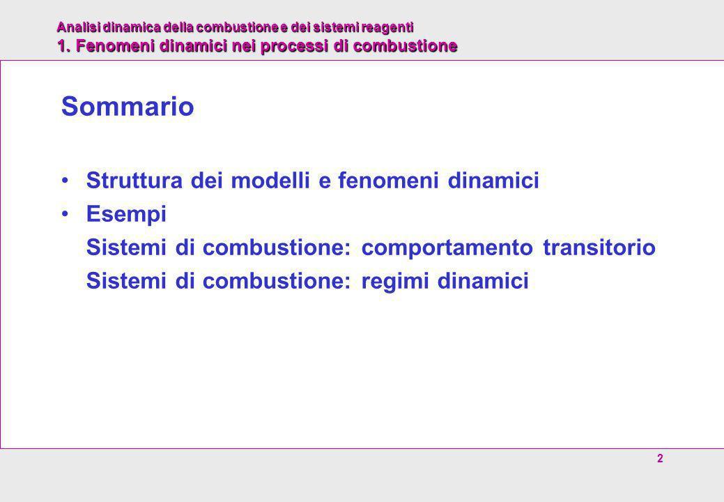 Analisi dinamica della combustione e dei sistemi reagenti 1. Fenomeni dinamici nei processi di combustione 2 Sommario Struttura dei modelli e fenomeni