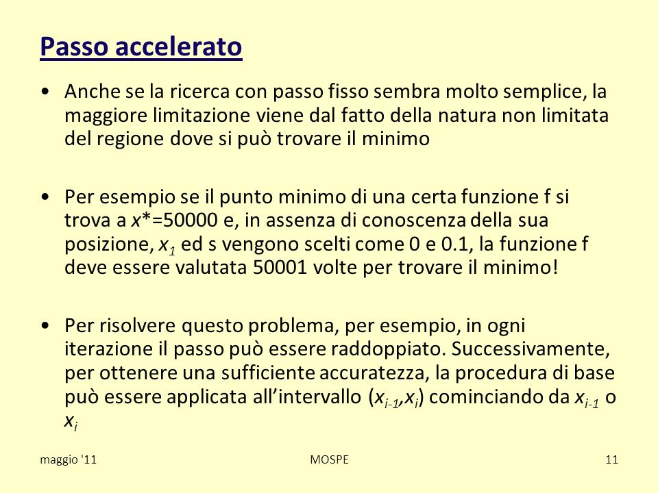 maggio '11MOSPE11 Passo accelerato Anche se la ricerca con passo fisso sembra molto semplice, la maggiore limitazione viene dal fatto della natura non