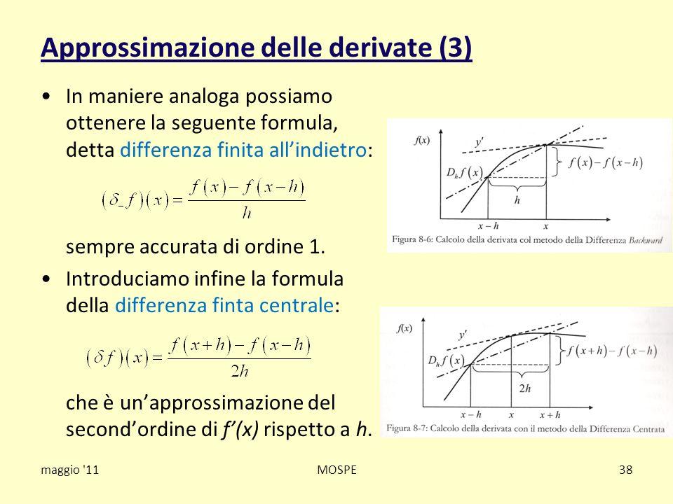 Approssimazione delle derivate (3) In maniere analoga possiamo ottenere la seguente formula, detta differenza finita allindietro: sempre accurata di o