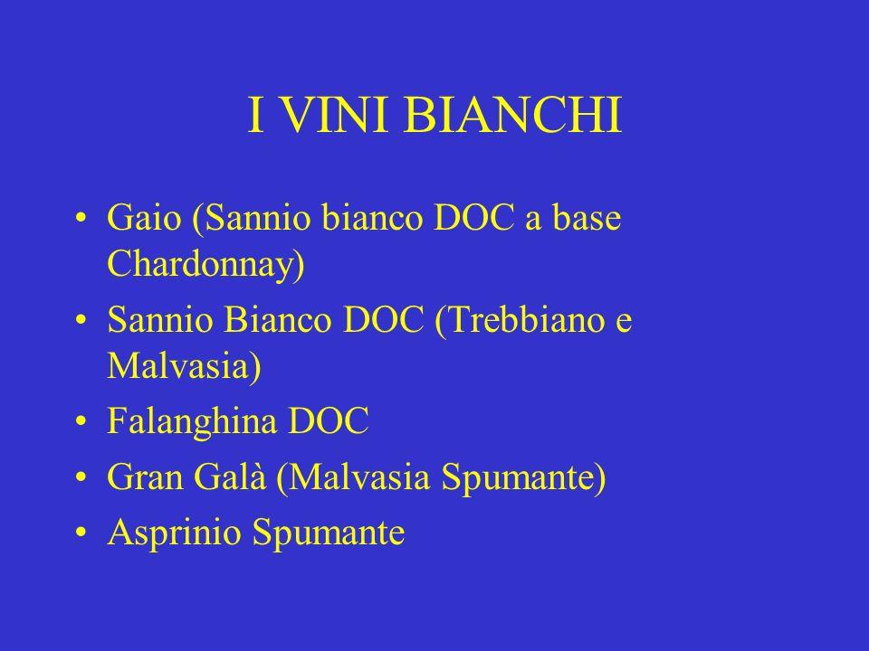 I VINI BIANCHI Gaio (Sannio bianco DOC a base Chardonnay) Sannio Bianco DOC (Trebbiano e Malvasia) Falanghina DOC Gran Galà (Malvasia Spumante) Asprin