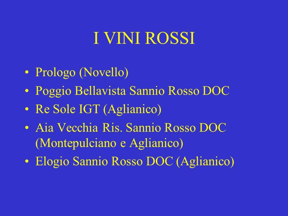 I VINI ROSSI Prologo (Novello) Poggio Bellavista Sannio Rosso DOC Re Sole IGT (Aglianico) Aia Vecchia Ris. Sannio Rosso DOC (Montepulciano e Aglianico