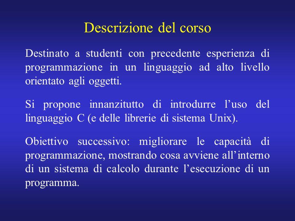 Descrizione del corso Destinato a studenti con precedente esperienza di programmazione in un linguaggio ad alto livello orientato agli oggetti.