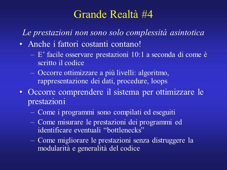 Grande Realtà #4 Le prestazioni non sono solo complessità asintotica Anche i fattori costanti contano.