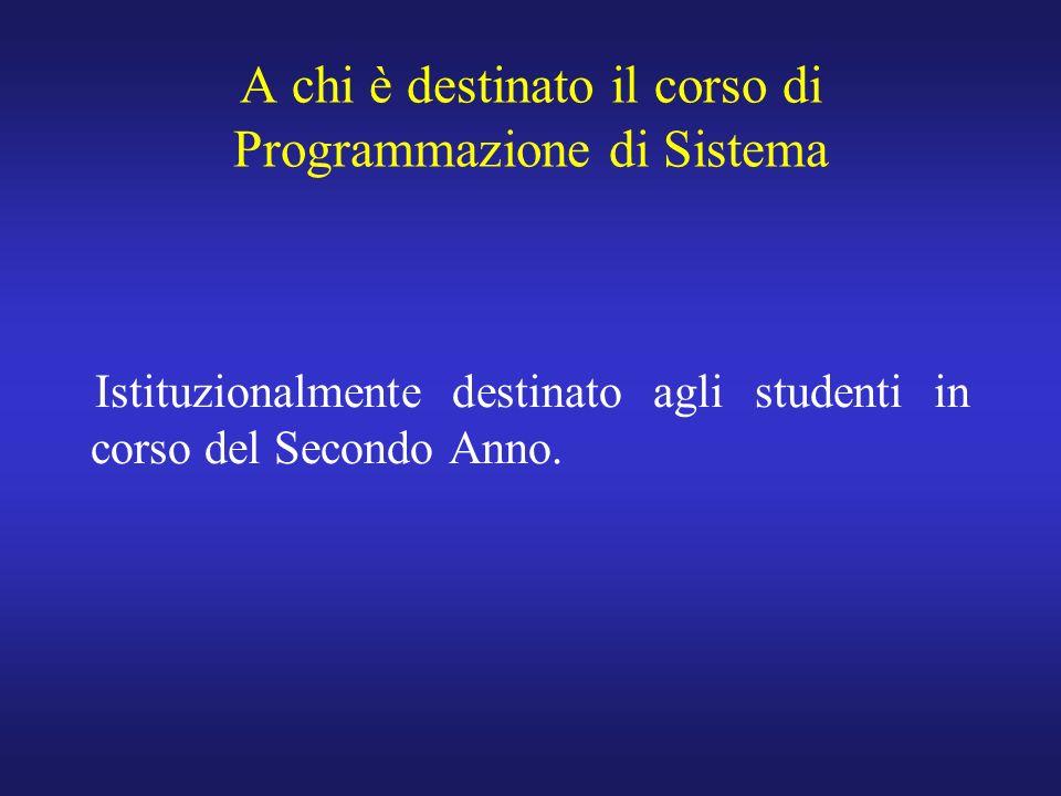 A chi è destinato il corso di Programmazione di Sistema Istituzionalmente destinato agli studenti in corso del Secondo Anno.