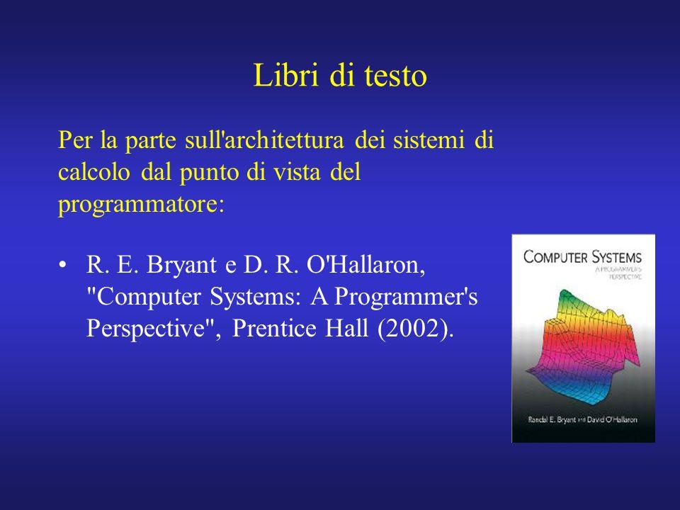 Libri di testo Per la parte sull architettura dei sistemi di calcolo dal punto di vista del programmatore: R.