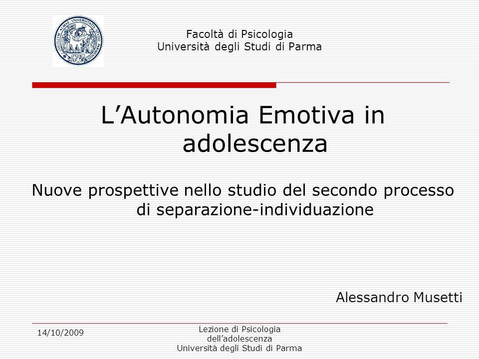 14/10/2009 Lezione di Psicologia delladolescenza Università degli Studi di Parma Emotional Autonomy Scale Eas (Steinberg e Silverberg, 1986; validazione italiana Meleddu e Scalas, 2002.