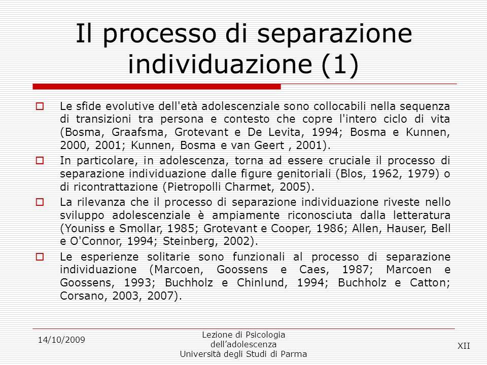 Il processo di separazione individuazione (1) 14/10/2009 Lezione di Psicologia delladolescenza Università degli Studi di Parma Le sfide evolutive dell