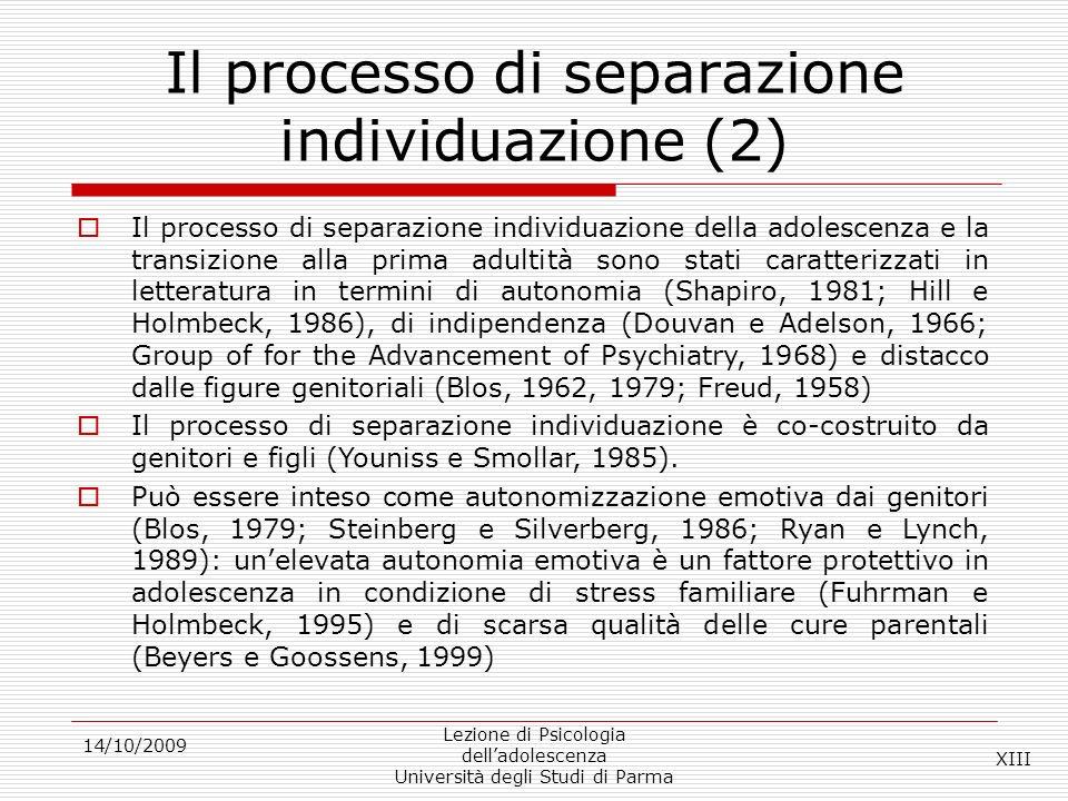 Il processo di separazione individuazione (2) 14/10/2009 Lezione di Psicologia delladolescenza Università degli Studi di Parma Il processo di separazi