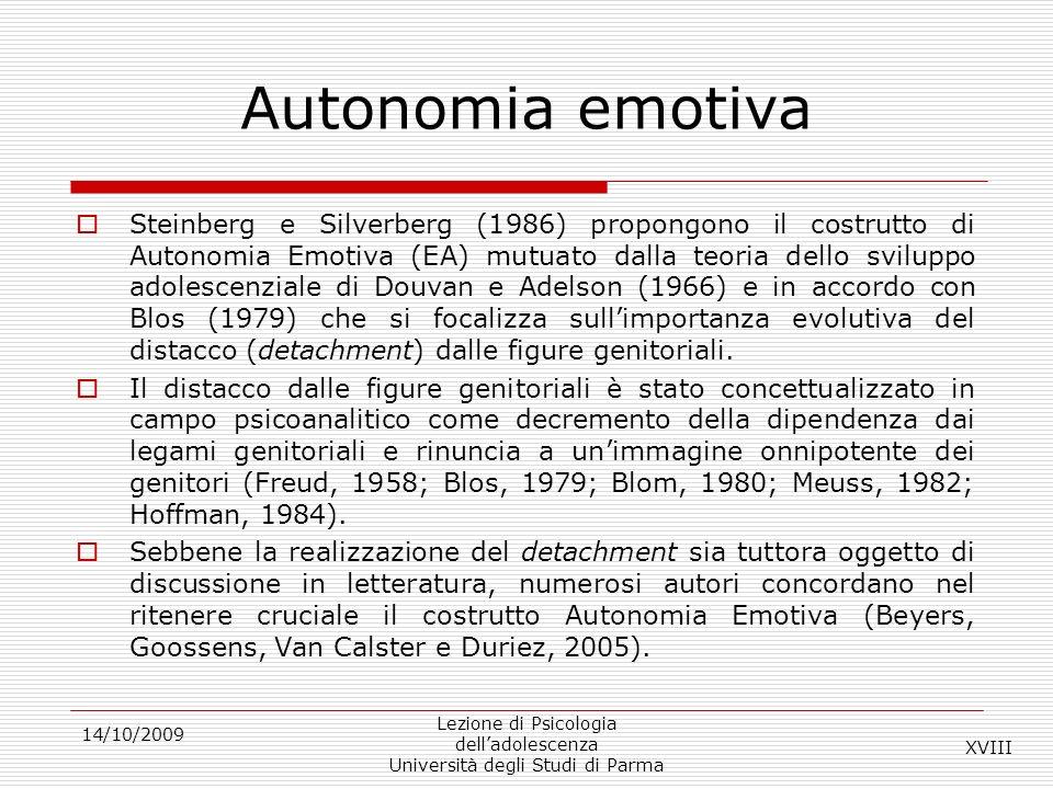 14/10/2009 Lezione di Psicologia delladolescenza Università degli Studi di Parma Autonomia emotiva Steinberg e Silverberg (1986) propongono il costrut