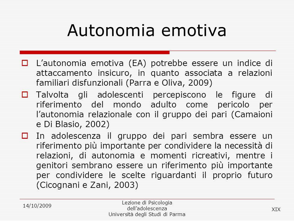 14/10/2009 Lezione di Psicologia delladolescenza Università degli Studi di Parma Autonomia emotiva Lautonomia emotiva (EA) potrebbe essere un indice d