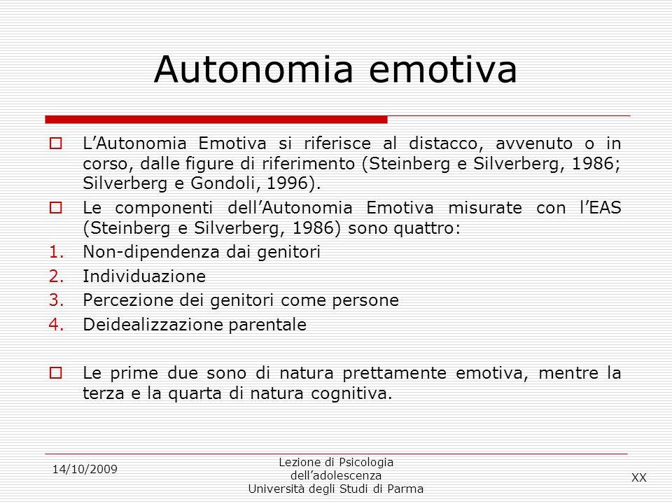 14/10/2009 Lezione di Psicologia delladolescenza Università degli Studi di Parma Autonomia emotiva LAutonomia Emotiva si riferisce al distacco, avvenu