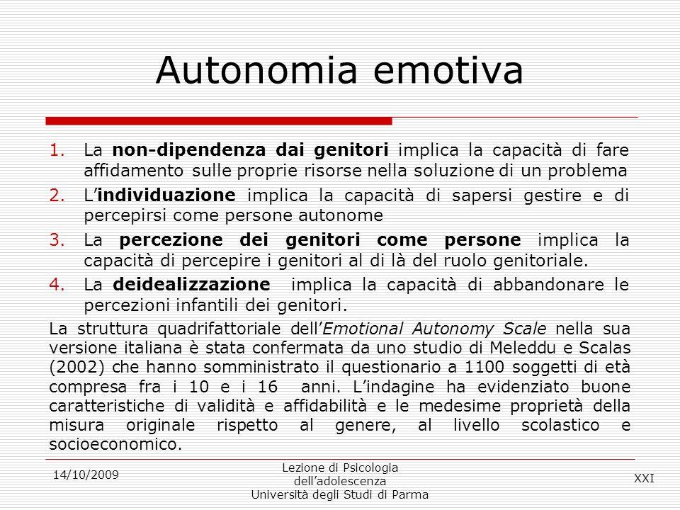 14/10/2009 Lezione di Psicologia delladolescenza Università degli Studi di Parma Autonomia emotiva 1.La non-dipendenza dai genitori implica la capacit
