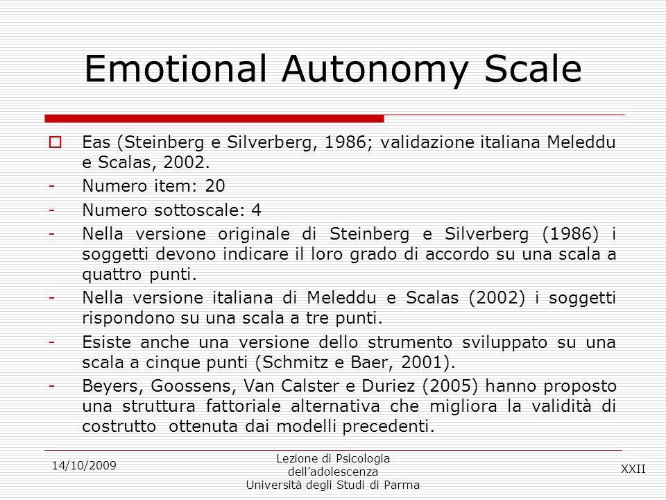 14/10/2009 Lezione di Psicologia delladolescenza Università degli Studi di Parma Emotional Autonomy Scale Eas (Steinberg e Silverberg, 1986; validazio