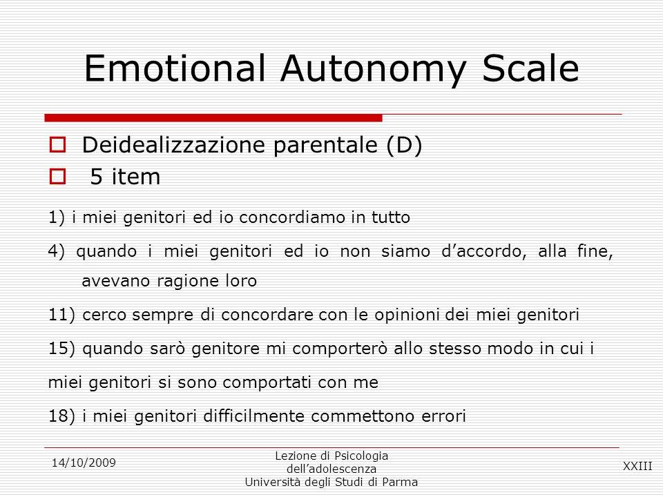 14/10/2009 Lezione di Psicologia delladolescenza Università degli Studi di Parma Emotional Autonomy Scale Deidealizzazione parentale (D) 5 item 1) i m