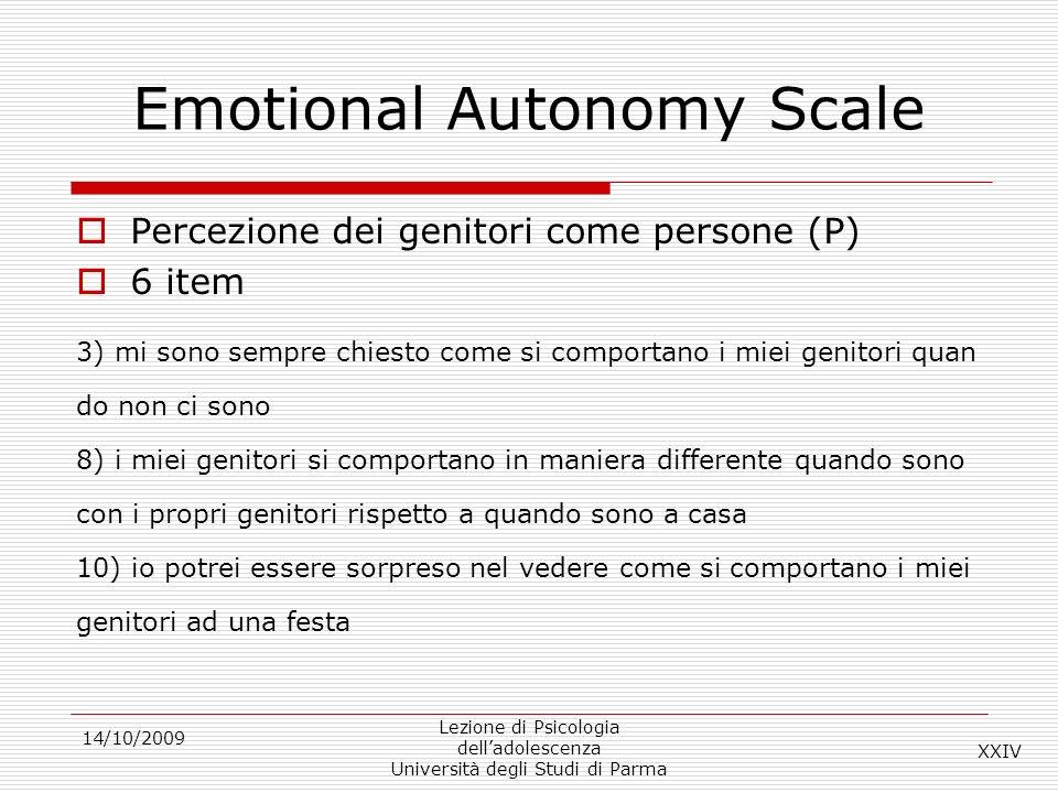 14/10/2009 Lezione di Psicologia delladolescenza Università degli Studi di Parma Emotional Autonomy Scale Percezione dei genitori come persone (P) 6 i