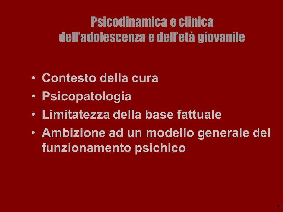 7 Psicodinamica e clinica delladolescenza e delletà giovanile Contesto della cura Psicopatologia Limitatezza della base fattuale Ambizione ad un model