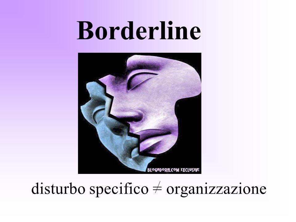 Borderline disturbo specifico = organizzazione