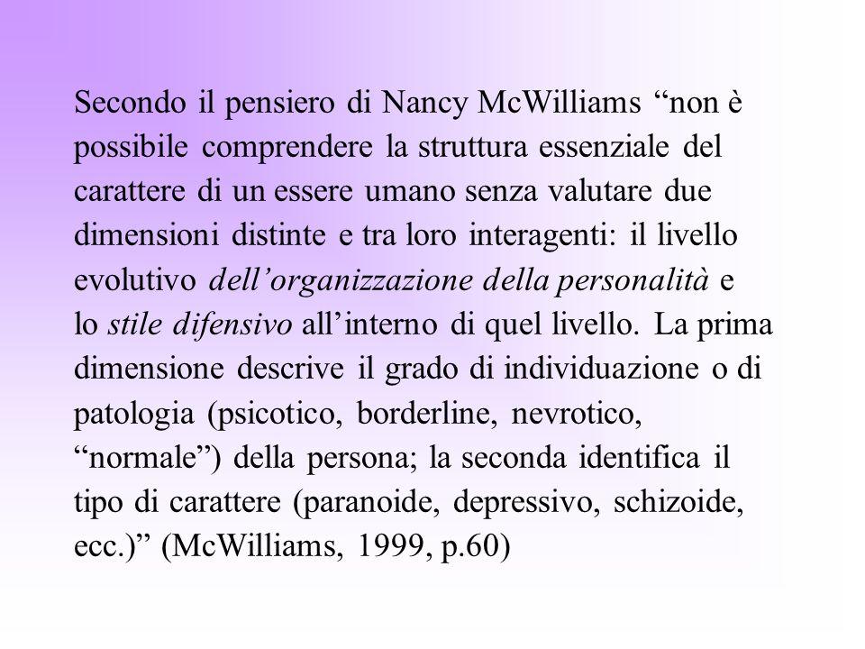 Secondo il pensiero di Nancy McWilliams non è possibile comprendere la struttura essenziale del carattere di un essere umano senza valutare due dimens