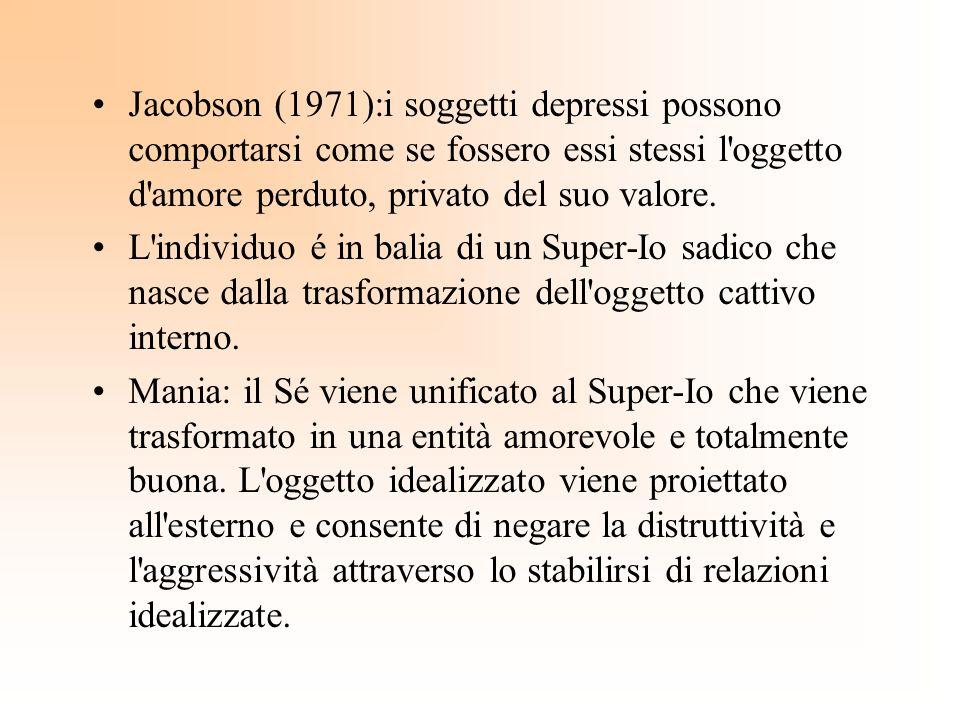 Jacobson (1971):i soggetti depressi possono comportarsi come se fossero essi stessi l'oggetto d'amore perduto, privato del suo valore. L'individuo é i