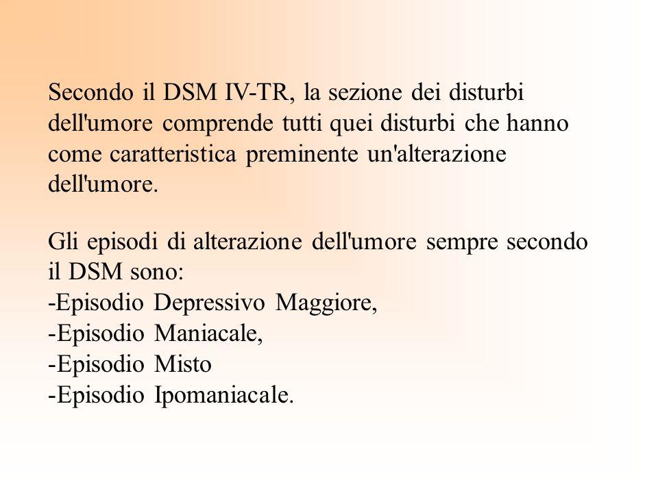 Secondo il DSM IV-TR, la sezione dei disturbi dell'umore comprende tutti quei disturbi che hanno come caratteristica preminente un'alterazione dell'um