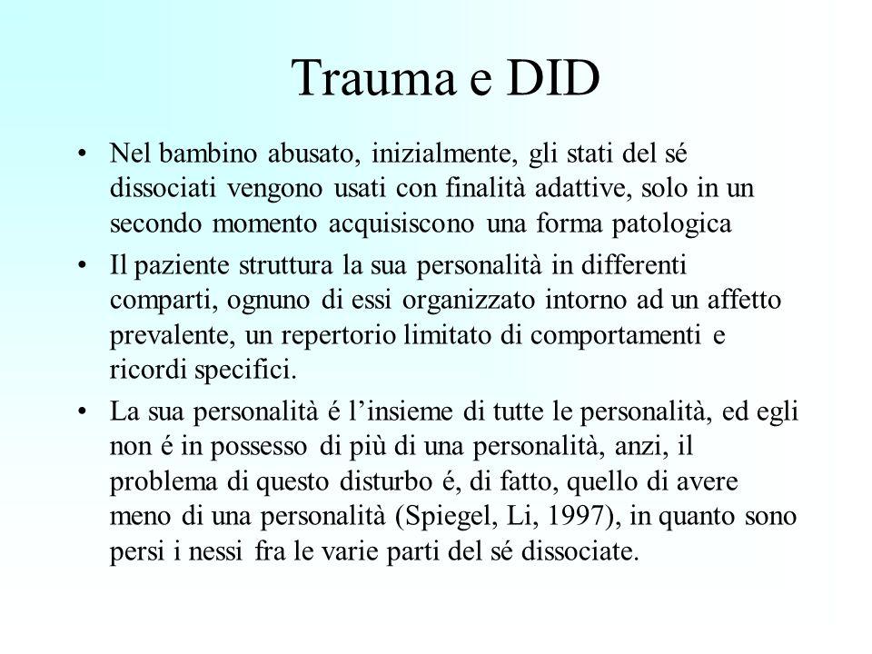 Trauma e DID Nel bambino abusato, inizialmente, gli stati del sé dissociati vengono usati con finalità adattive, solo in un secondo momento acquisisco