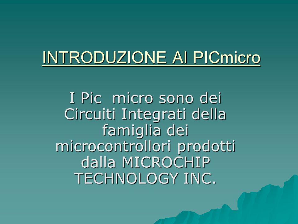 I Pic micro sono dei Circuiti Integrati della famiglia dei microcontrollori prodotti dalla MICROCHIP TECHNOLOGY INC. INTRODUZIONE AI PICmicro
