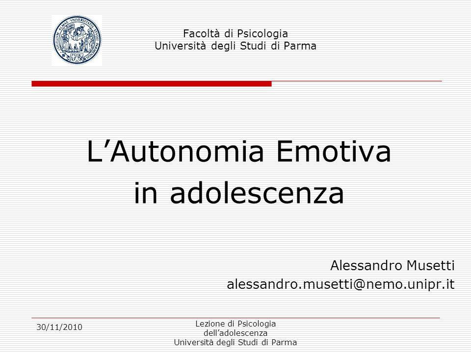 30/11/2010 Lezione di Psicologia delladolescenza Università degli Studi di Parma Facoltà di Psicologia Università degli Studi di Parma LAutonomia Emot