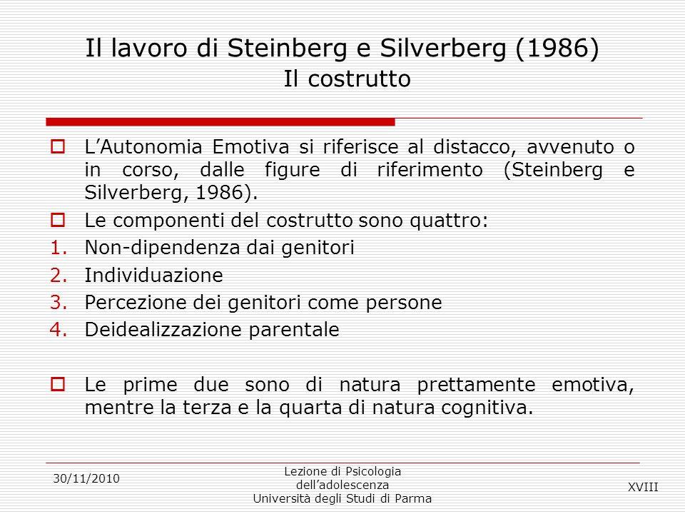 30/11/2010 Lezione di Psicologia delladolescenza Università degli Studi di Parma Il lavoro di Steinberg e Silverberg (1986) Il costrutto LAutonomia Em