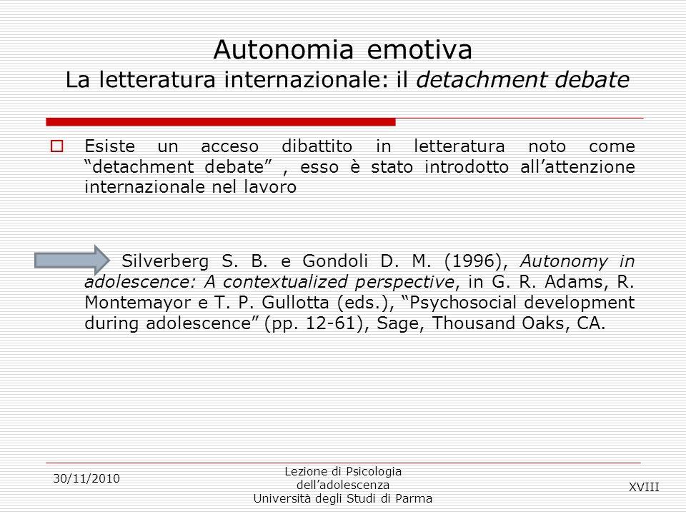 30/11/2010 Lezione di Psicologia delladolescenza Università degli Studi di Parma Autonomia emotiva La letteratura internazionale: il detachment debate
