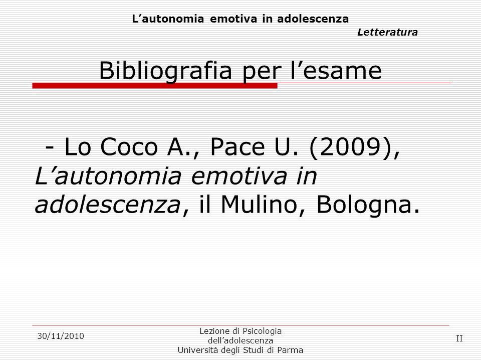 30/11/2010 Lezione di Psicologia delladolescenza Università degli Studi di Parma Lautonomia emotiva in adolescenza Letteratura Bibliografia per lesame