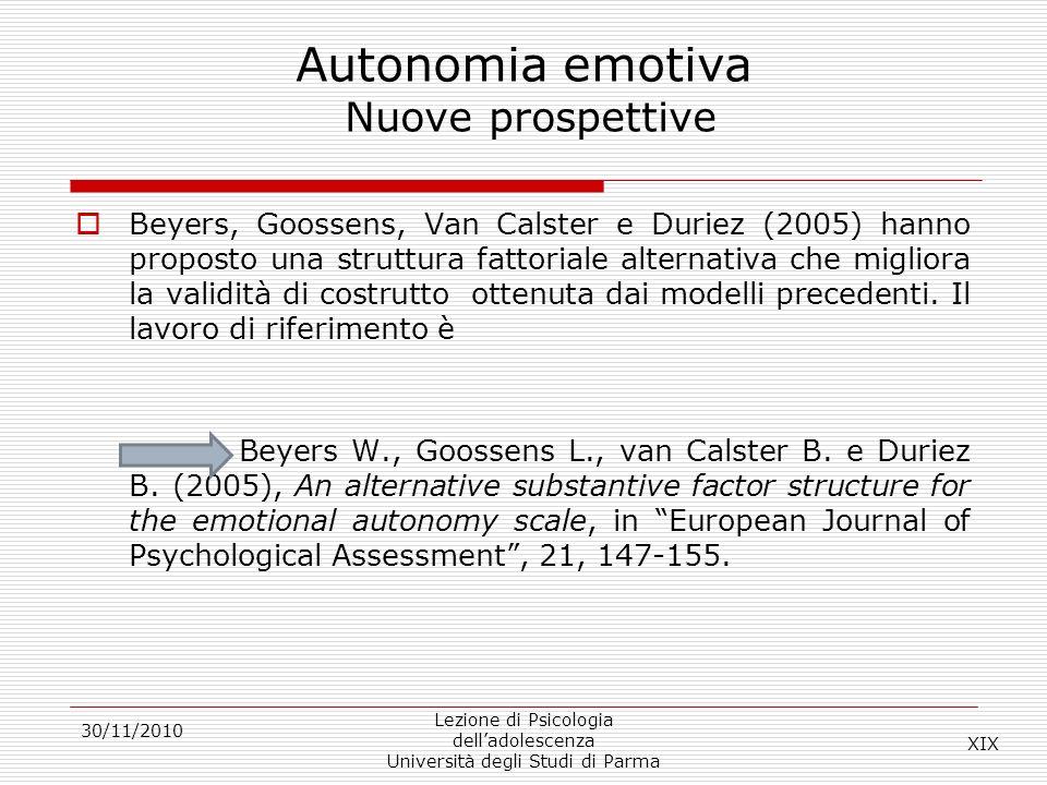 30/11/2010 Lezione di Psicologia delladolescenza Università degli Studi di Parma Autonomia emotiva Nuove prospettive Beyers, Goossens, Van Calster e D
