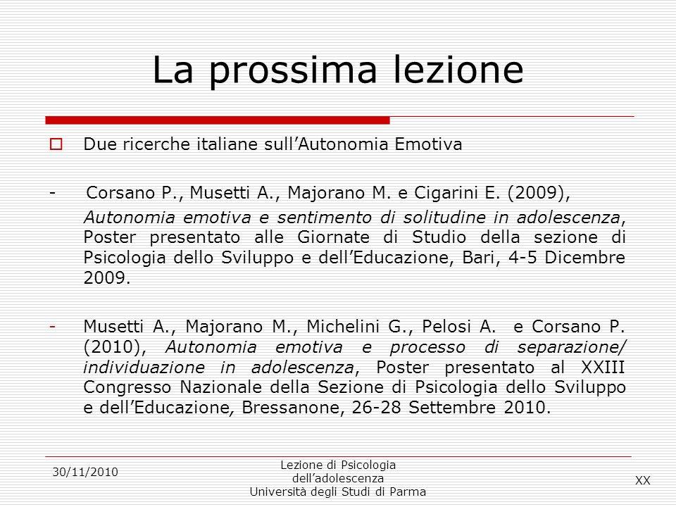 30/11/2010 Lezione di Psicologia delladolescenza Università degli Studi di Parma La prossima lezione Due ricerche italiane sullAutonomia Emotiva - Cor