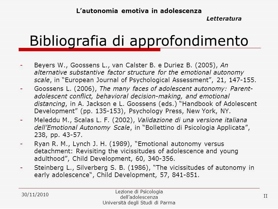 30/11/2010 Lezione di Psicologia delladolescenza Università degli Studi di Parma Lautonomia emotiva in adolescenza Letteratura Bibliografia di approfo