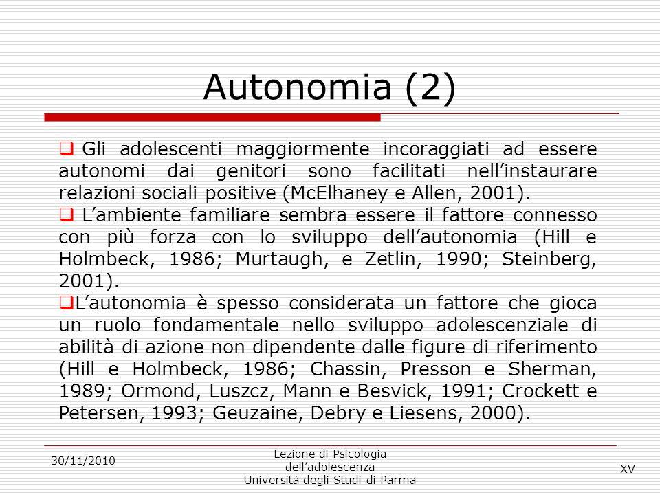 Autonomia (2) 30/11/2010 Lezione di Psicologia delladolescenza Università degli Studi di Parma Gli adolescenti maggiormente incoraggiati ad essere aut