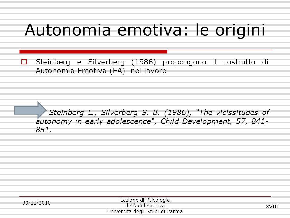 30/11/2010 Lezione di Psicologia delladolescenza Università degli Studi di Parma Autonomia emotiva: le origini Steinberg e Silverberg (1986) propongon
