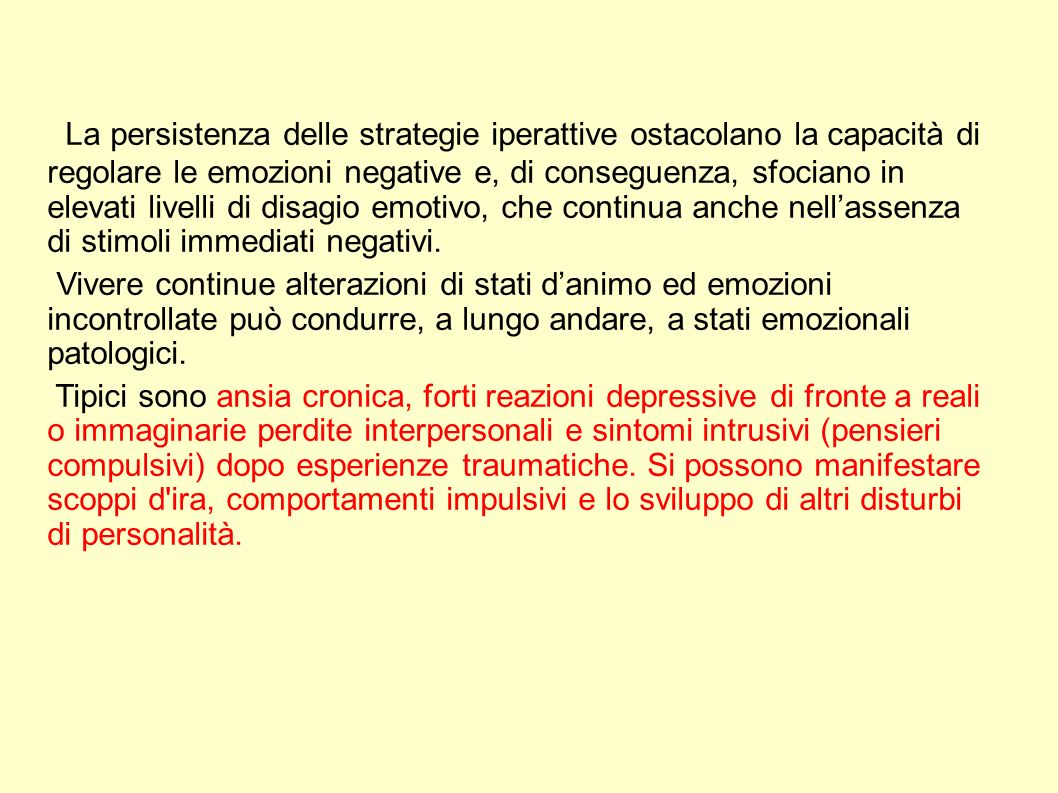 La persistenza delle strategie iperattive ostacolano la capacità di regolare le emozioni negative e, di conseguenza, sfociano in elevati livelli di di