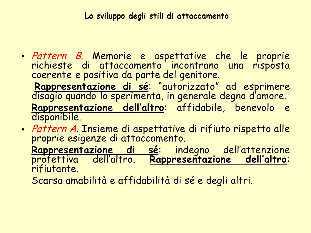 Lo sviluppo degli stili di attaccamento Rappresentazione di sé Rappresentazione dellaltro: Pattern C.