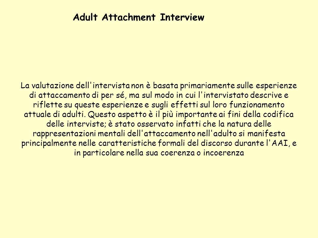 La valutazione dell'intervista non è basata primariamente sulle esperienze di attaccamento di per sé, ma sul modo in cui l'intervistato descrive e rif
