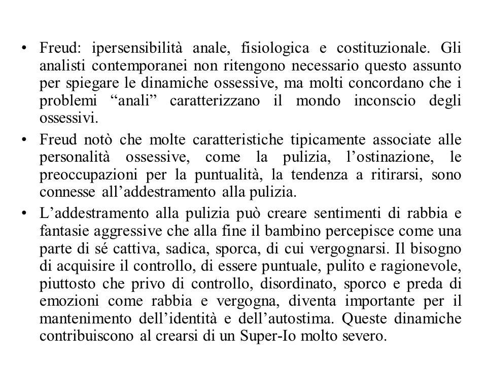 Freud: ipersensibilità anale, fisiologica e costituzionale. Gli analisti contemporanei non ritengono necessario questo assunto per spiegare le dinamic