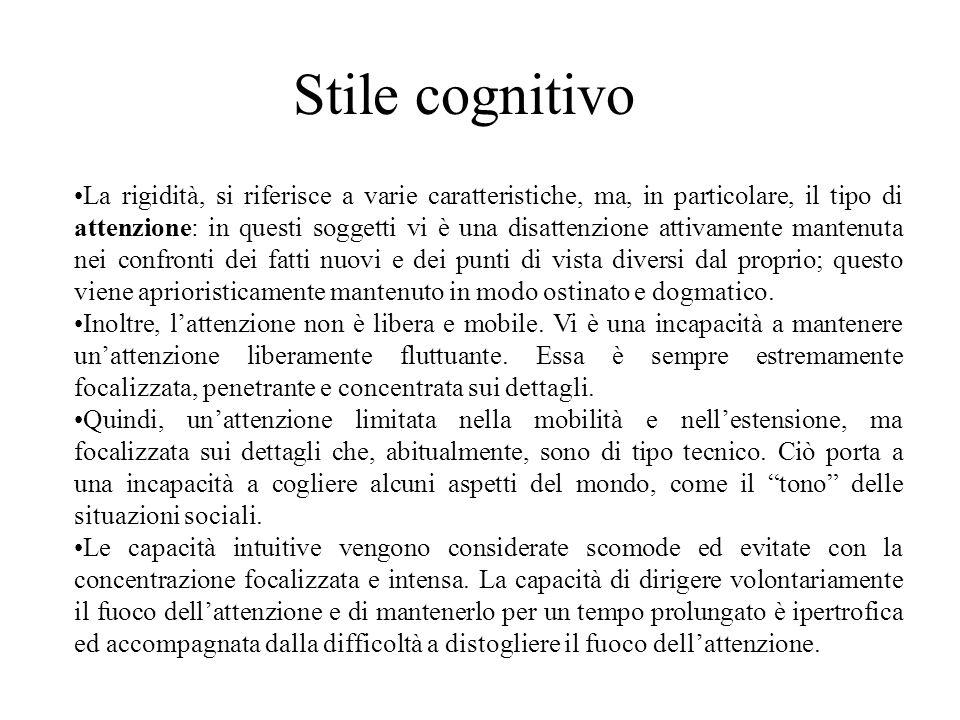 Stile cognitivo La rigidità, si riferisce a varie caratteristiche, ma, in particolare, il tipo di attenzione: in questi soggetti vi è una disattenzion