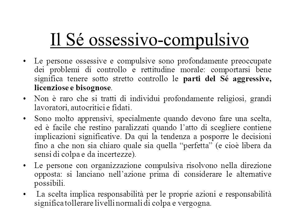 Il Sé ossessivo-compulsivo Le persone ossessive e compulsive sono profondamente preoccupate dei problemi di controllo e rettitudine morale: comportars