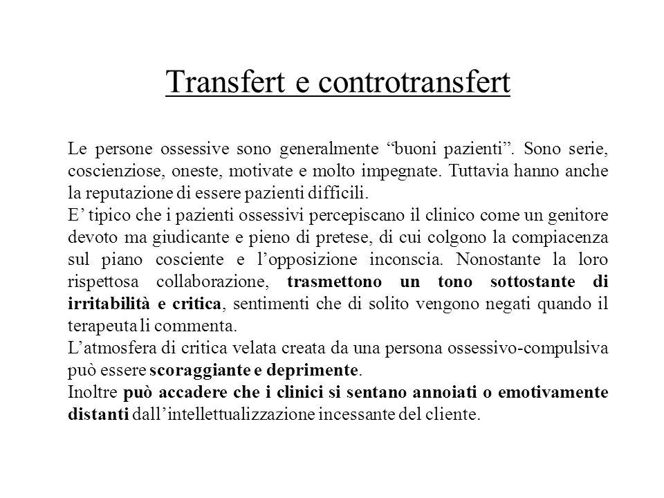 Transfert e controtransfert Le persone ossessive sono generalmente buoni pazienti. Sono serie, coscienziose, oneste, motivate e molto impegnate. Tutta