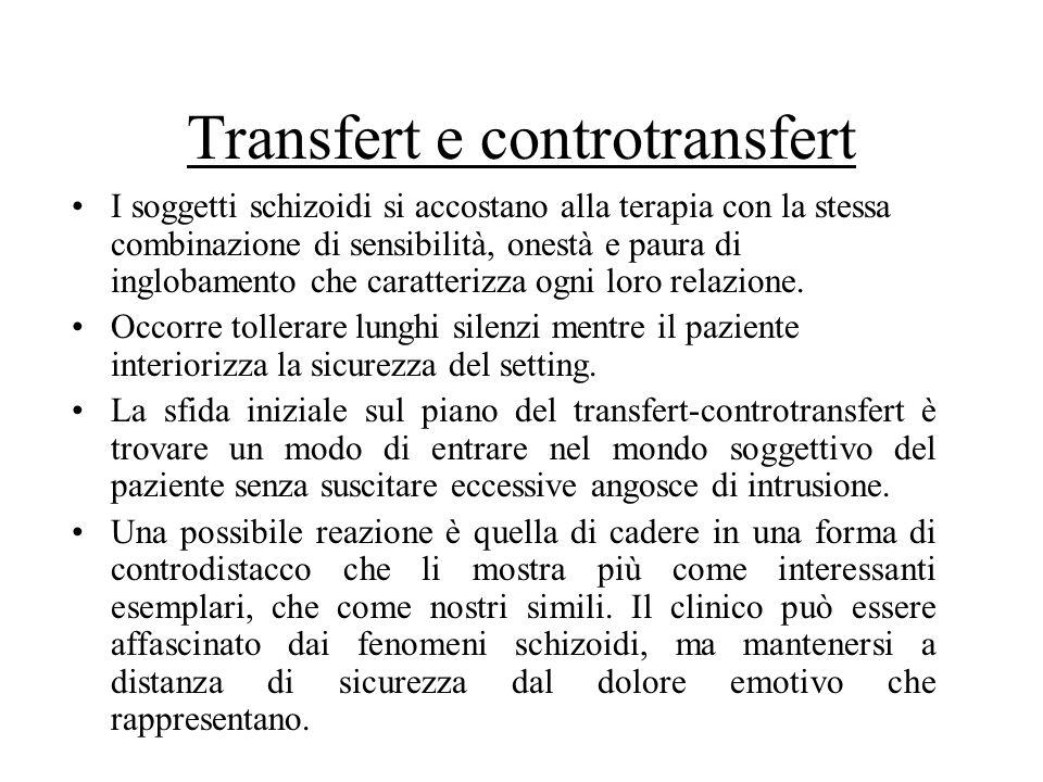 Transfert e controtransfert I soggetti schizoidi si accostano alla terapia con la stessa combinazione di sensibilità, onestà e paura di inglobamento c