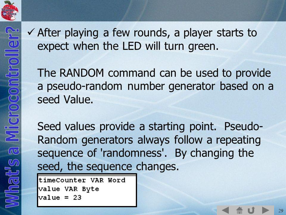 29 After playing a few rounds, a player starts to expect when the LED will turn green.