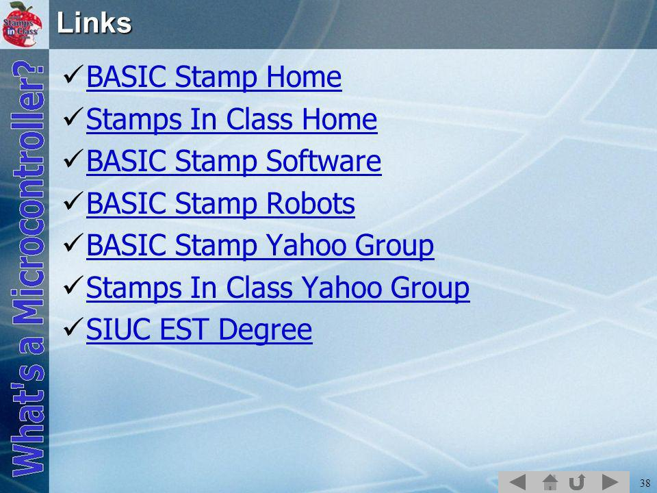 38Links BASIC Stamp Home Stamps In Class Home BASIC Stamp Software BASIC Stamp Robots BASIC Stamp Yahoo Group Stamps In Class Yahoo Group SIUC EST Degree