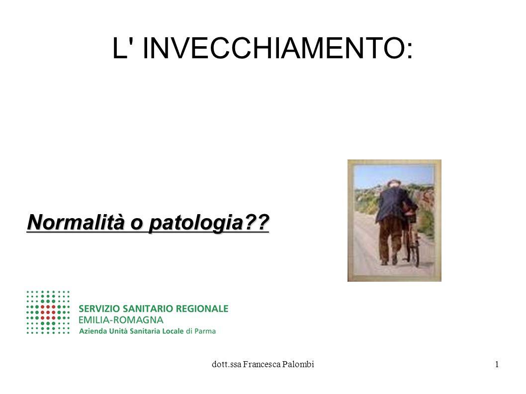 dott.ssa Francesca Palombi1 L' INVECCHIAMENTO: Normalità o patologia??