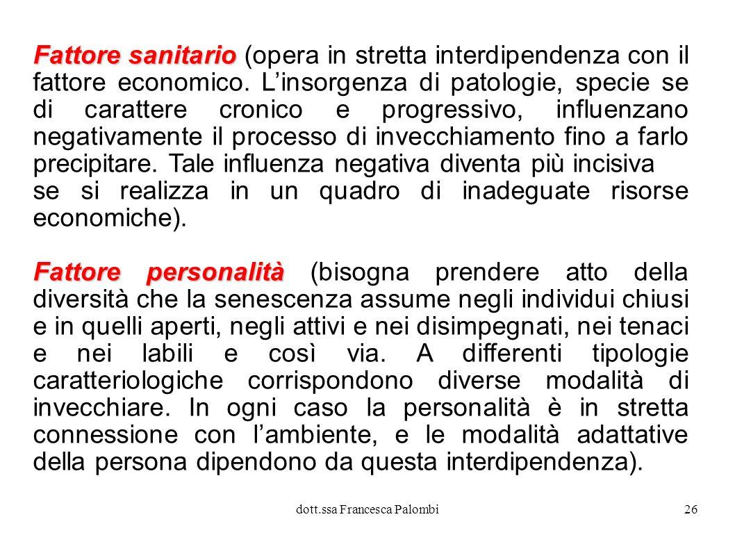 dott.ssa Francesca Palombi27 Fattore famiglia Fattore famiglia (linvecchiamento varia notevolmente se un individuo vive solo, in coppia, o in un gruppo più numeroso.
