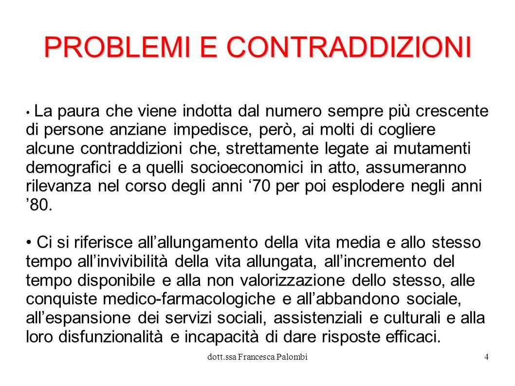 dott.ssa Francesca Palombi5 La maggiore longevità evidenzia con puntualità contraddizioni e problemi.