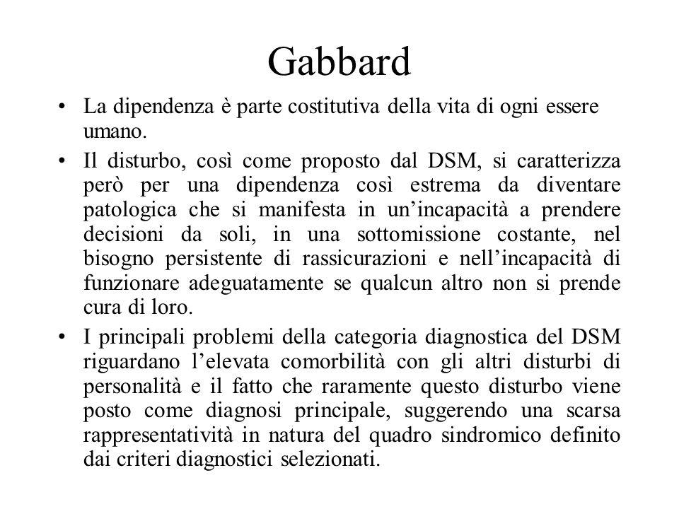 Gabbard La dipendenza è parte costitutiva della vita di ogni essere umano. Il disturbo, così come proposto dal DSM, si caratterizza però per una dipen