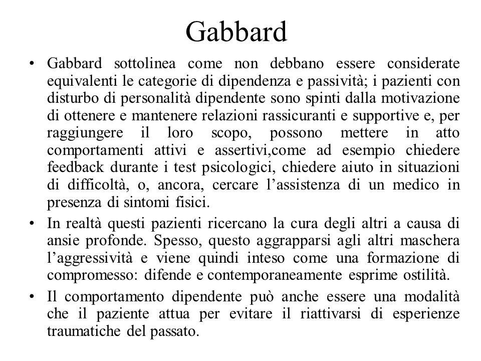 Gabbard Gabbard sottolinea come non debbano essere considerate equivalenti le categorie di dipendenza e passività; i pazienti con disturbo di personal